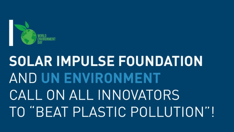 """Solar Impulse Foundation and UN Environment call on all innovators to """"Beat Plastic Pollution""""!"""